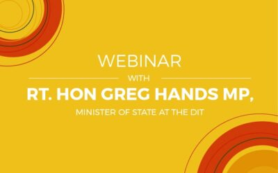WEBINAR WITH RT HON GREG HANDS MP, MINISTER OF STATE AT THE DIT