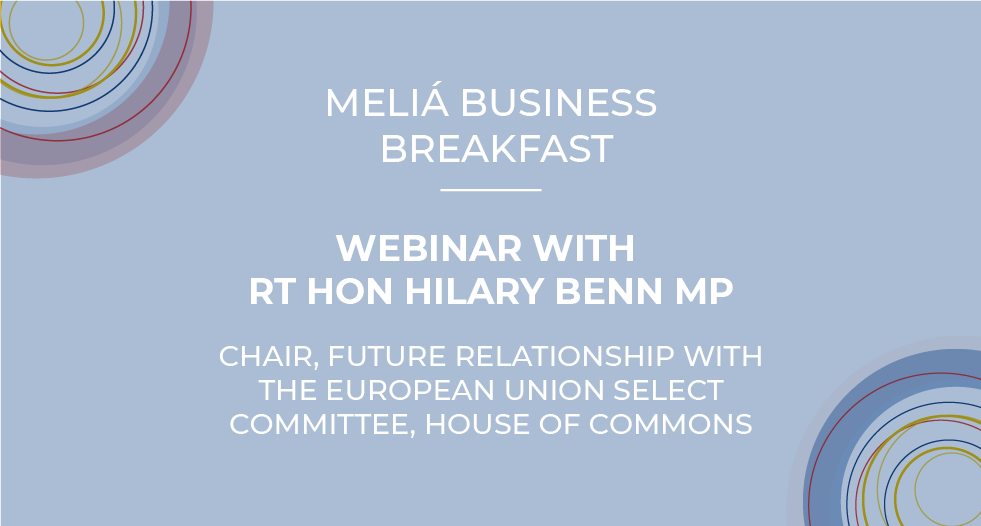 MELIA BUSINESS BREAKFAST WEBINAR WITH RT HON HILARY BENN MP - CHAIR OF BREXIT SELECT COMMITTEE AT THE HOUSE OF COMMONS